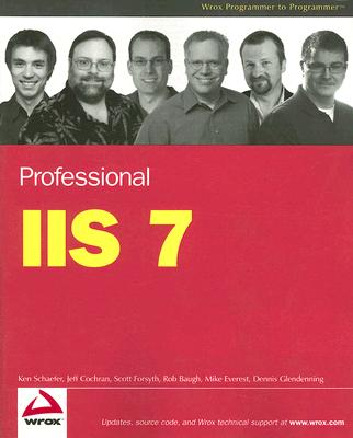 Professional IIS 7.0 By Schaefer, Ken/ Cochran, Jeff/ Forsyth, Scott/ Baugh, Rob/ Everest, Mike