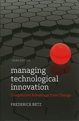 Managing Technological Innovation By Betz, Frederick